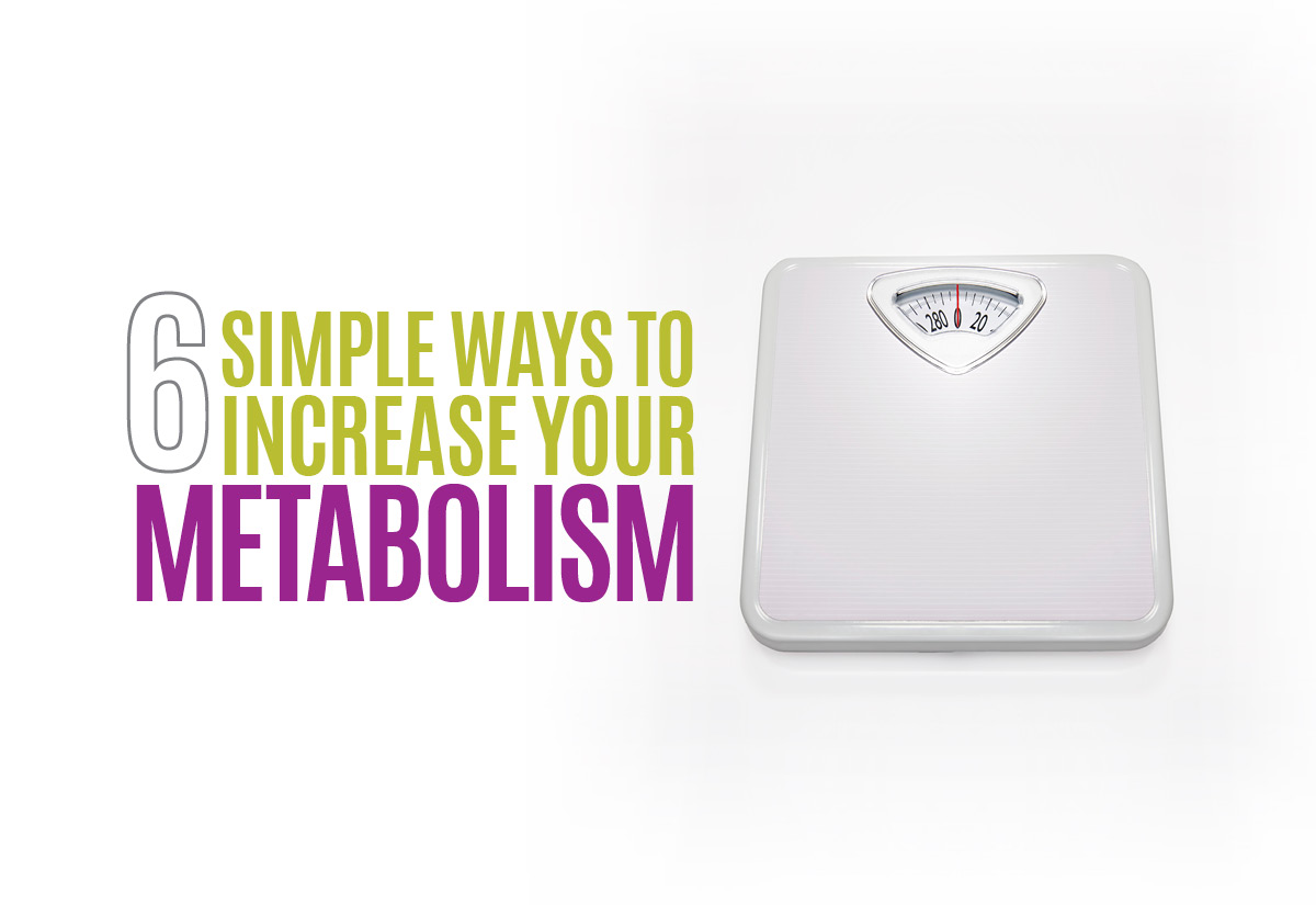 6 Simple Ways to Increase Your Metabolism